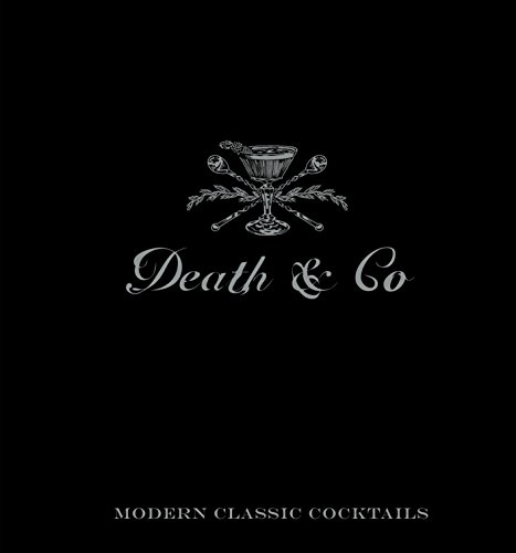 Death & Co: Modern Classic Cocktails from Ten Speed Press