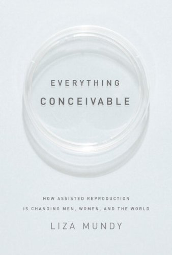 Everything Conceivable: How Assisted Reproduction Is Changing Our World