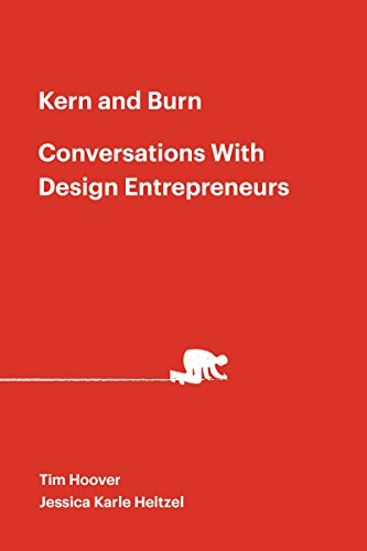 Kern and Burn: Conversations With Design Entrepreneurs: Candid conversations with 30 leading design entrepreneurs. Pdf