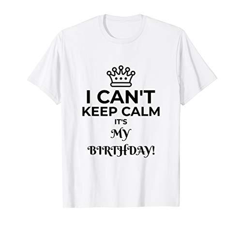 I Can't Keep Calm It's My Birthday T-Shirt (Keep Calm Its My Best Friend Birthday)