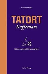 Tatort Kaffeehaus: 13 Kriminalgeschichten aus Wien