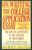On Writing the College Application Essay : The Key to Acceptance at the College of Your Choice, Bauld, Harry, 0060550767