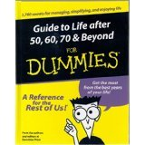 Guide to Life After 50, 60, 70 and Beyond for Dummies