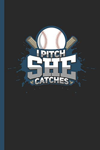 I Pitch She Catches: Notebook & Journal Or Diary For Softball Enthusiasts & Athletes, College Ruled Paper (120 Pages, 6x9