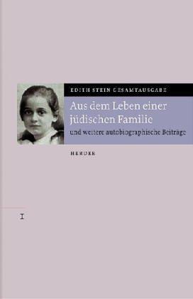 Werke 07. Aus dem Leben einer jüdischen Familie. Das Leben Edith Steins: Kindheit und Jugend