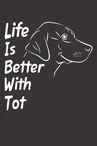 Life Is Better With Tot: Blank Dotted Male Dog Name Personalized & Customized Labrador Notebook Journal for Women, Men & Kids. Chocolate, Yellow & ... & Christmas Gift for Dog Lover & Owner.