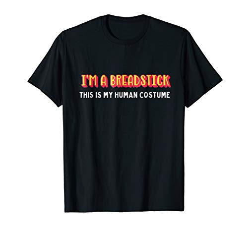 I'm a breadstick this is my human costume halloween t-shirt