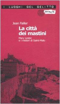 La città dei mastini. Mary Lester e i misteri di Saint-Malo. Le inchieste di Mary Lester: 8 Jean Failler