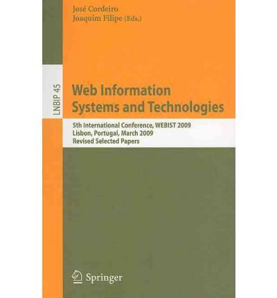 Read Online [(Web Information Systems and Technologies: 5th International Conference, Webist 2009, Lisbon, Portugal, March 23-26, 2009, Revised Selected Papers )] [Author: José Cordeiro] [Apr-2010] pdf epub