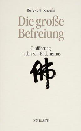 Die große Befreiung. Einführung in den Zen-Buddhismus