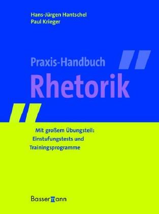 Praxis-Handbuch Rhetorik: Mit großem Übungsteil: Einstufungstests und Trainingsprogramme