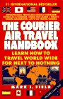 The Courier Air Travel Handbook: Learn How to Travel Worldwide for Next to Nothing (6th ed)