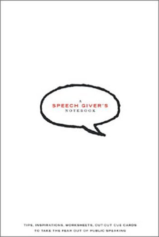 The Speech Giver's Notebook: Tips, Inspirations, Worksheets, Cut-Out Cue Cards to Take the Fear Out of Public Speaking