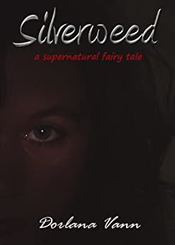 Silverweed: a supernatural fairy tale by [Vann, Dorlana]
