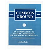 Common Ground : An Introduction to Eastern Christianity