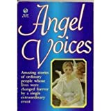 img - for Angel Voices: Amazing Stories of Ordinary People Whose Lives Were Changed Forever By a Single Extraordinary Event book / textbook / text book