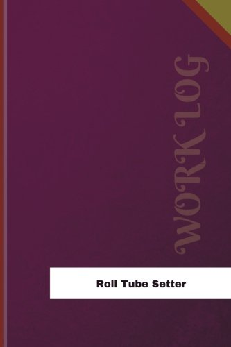 Roll Tube Setter Work Log: Work Journal, Work Diary, Log - 126 pages, 6 x 9 inches (Orange Logs/Work Log)