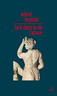Tard dans la vie, l'amour, Heyman, Arlene