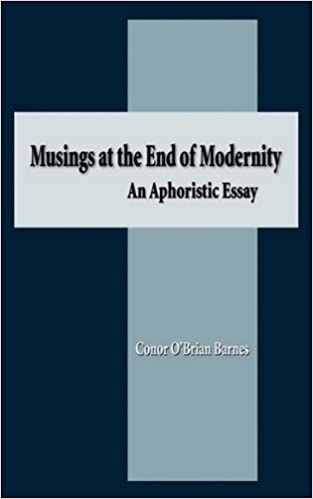 Musings at the End of Modernity: An Aphoristic Essay: Conor O'Brian ...