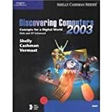 Discovering Computers 2003 : Brief Concepts and Techniques, Shelly, Gary B. and Cashman, Thomas J., 0789565129