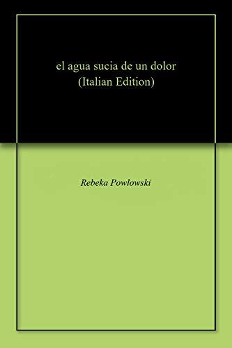 El Agua Sucia De Un Dolor Italian Edition Kindle Edition