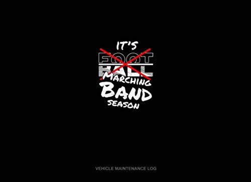- It's Football Marching Band Season: Vehicle Maintenance Log