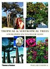 Tropical and Subtropical Trees: A Worldwide Encyclopaedic Guide