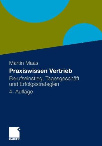 Praxiswissen Vertrieb: Berufseinstieg, Tagesgeschäft und Erfolgsstrategien Gebundenes Buch – 16. Dezember 2011 Martin Maas Gabler Verlag 3834925349 Wirtschaft / Werbung