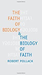 The Faith of Biology and the Biology of Faith: Order, Meaning, and Free Will in Modern Medical Science (Columbia Series in Science and Religion)