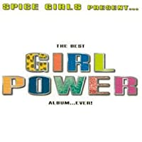 Spice Girls Present The Best Girl Power Album ..Ever!