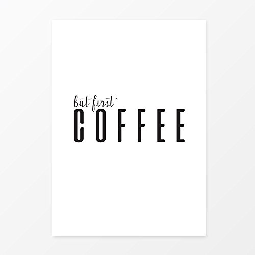 But First Coffee Print, Quote Art, Size 5x7, 8x10, 11x14, A5, A4, A3, Great Kitchen Decor for the Modern Home