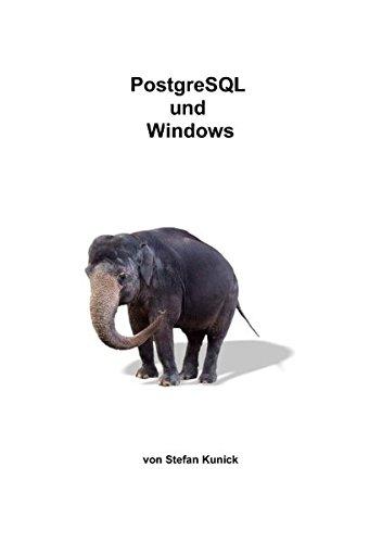 PostgreSQL und Windows Taschenbuch – 24. April 2008 Stefan Kunick Books on Demand 3837046346 EDV