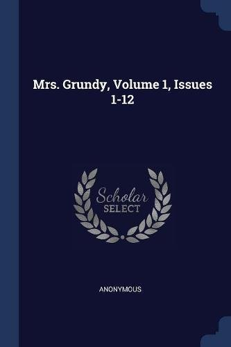 Read Online Mrs. Grundy, Volume 1, Issues 1-12 pdf