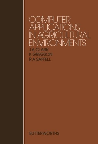 Download Computer Applications in Agricultural Environments: Proceedings of Previous Easter Schools in Agricultural Science PDF