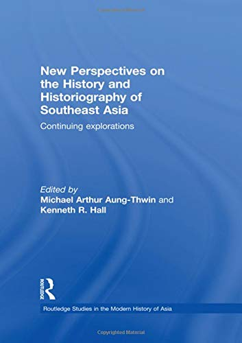 New Perspectives on the History and Historiography of Southeast Asia: Continuing Explorations (Routledge Studies in the