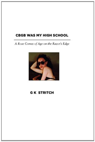 (Cbgb Was My High School: A Rose Comes of Age on the Razor's)