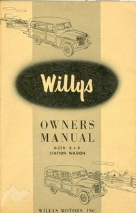 Willys Overland Wagon - 1954 & Before WILLYS-OVERLAND JEEP Station Wagon Model 6-226 4X4 Owners Instruction & Operating Manual - Users Guide