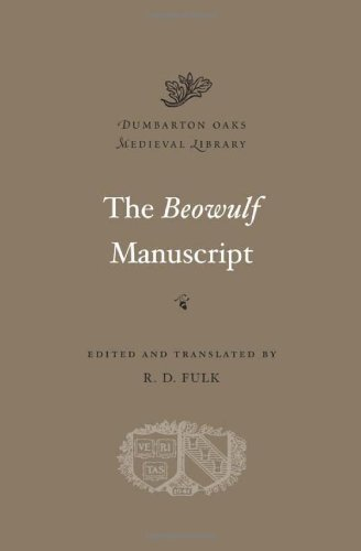 The Beowulf Manuscript: Complete Texts and The Flight at Finnsburg (Dumbarton Oaks Medieval Library) by Harvard University Press