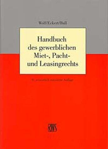 Handbuch des gewerblichen Miet-, Pacht- und Leasingrechts Gebundenes Buch – 24. Juni 2004 Eckhard Wolf Hans G Eckert Wolfgang Ball RWS Vlg Kommunikationsforum
