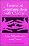 Paraverbal Communication with Children : Not Through Words Alone, Heimlich, E. P. and Mark, A. J., 0306436248