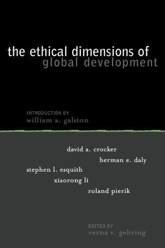 Ethical Dimensions Of Global Development (Institute For Philosophy And Public Policy Studies)