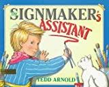 The Signmaker's Assistant, Tedd Arnold, 0803710119