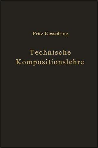 Technische Kompositionslehre: Anleitung zu technisch-wirtschaftlichem und verantwortungsbewußtem Schaffen