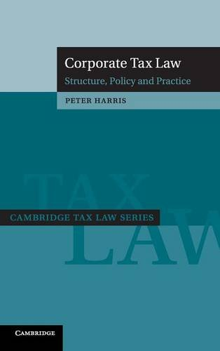 Corporate Tax Law: Structure, Policy and Practice (Cambridge Tax Law Series) (Corporate Tax E&e)