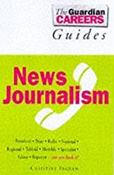 The Guardian Careers Guide - News Journalism (