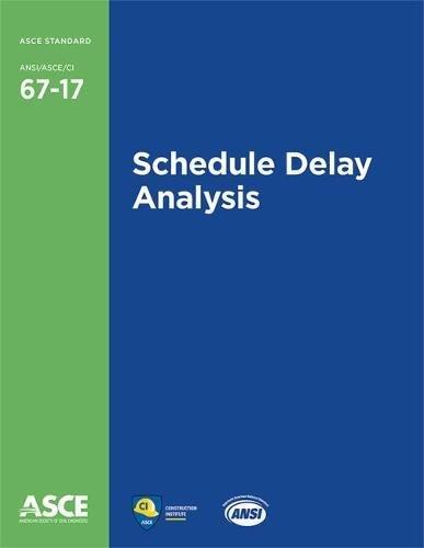 Schedule Delay Analysis (Standard ANSI/ASCE/CI 67-17) (Standards)
