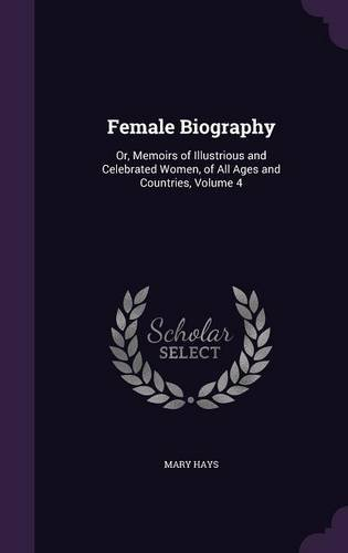 Download Female Biography: Or, Memoirs of Illustrious and Celebrated Women, of All Ages and Countries, Volume 4 PDF
