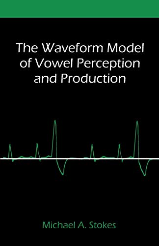 The Waveform Model of Vowel Perception and Production by Brand: Universal Publishers