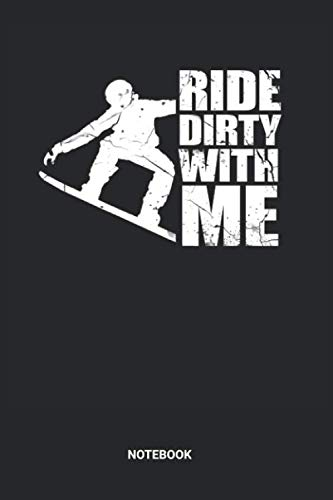 Ride Dirty With Me Notebook: Snowboarding Book for Beginners (6x9 inches) with Blank Pages ideal as a Winter Sports Journal. Perfect as a Snowboard ... Lover. Great gift for Men and Women -  RT SN Publishing, Paperback