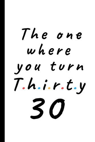 The one where you turn thirty - 30: Lined Notebook, Journal 30th birthday gift for friends and family - Party Planner